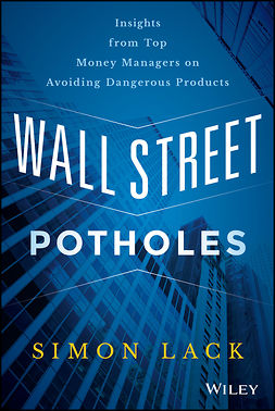Lack, Simon A. - Wall Street Potholes: Insights from Top Money Managers on Avoiding Dangerous Products, ebook