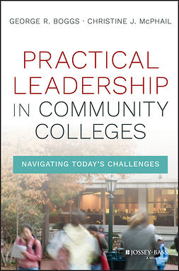 Boggs, George R. - Practical Leadership in Community Colleges: Navigating Today's Challenges, ebook