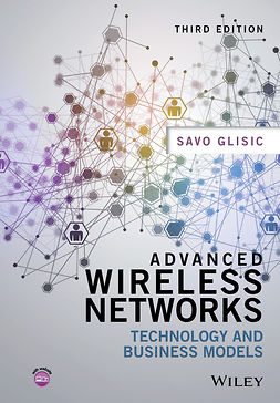 Glisic, Savo G. - Advanced Wireless Networks: Technology and Business Models, e-bok