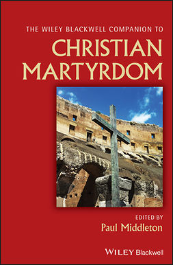 Middleton, Paul - Wiley Blackwell Companion to Christian Martyrdom, ebook