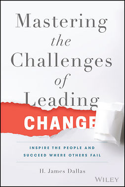 Dallas, H. James - Mastering the Challenges of Leading Change: Inspire the People and Succeed Where Others Fail, e-kirja