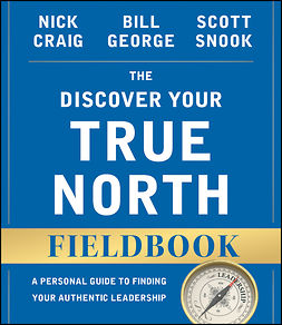 Craig, Nick - The Discover Your True North Fieldbook: A Personal Guide to Finding Your Authentic Leadership, ebook