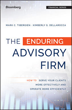 Dellarocca, Kimberly G. - The Enduring Advisory Firm: How to Serve Your Clients More Effectively and Operate More Efficiently, e-kirja