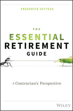 Vettese, Frederick - The Essential Retirement Guide: A Contrarian's Perspective, e-bok