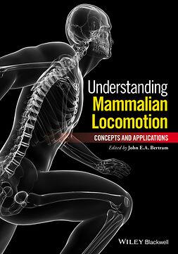 Bertram, John E. A. - Understanding Mammalian Locomotion: Concepts and Applications, ebook