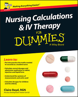 Boyd, Claire - Nursing Calculations and IV Therapy For Dummies - UK, e-kirja