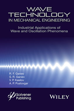 Ganiev, R. F. - Wave Technology in Mechanical Engineering: Industrial Applications of Wave and Oscillation Phenomena, ebook