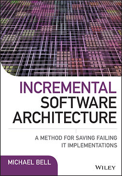 Bell, Michael - Incremental Software Architecture: A Method for Saving Failing IT Implementations, e-bok