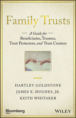 Goldstone, Hartley - Family Trusts: A Guide for Beneficiaries, Trustees, Trust Protectors, and Trust Creators, e-kirja