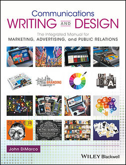 DiMarco, John - Communications Writing and Design: The Integrated Manual for Marketing, Advertising, and Public Relations, e-kirja