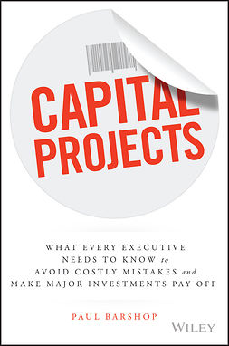 Barshop, Paul H. - Capital Projects: What Every Executive Needs to Know to Avoid Costly Mistakes and Make Major Investments Pay Off, ebook
