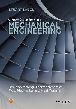 Sabol, Stuart - Case Studies in Mechanical Engineering: Decision Making, Thermodynamics, Fluid Mechanics and Heat Transfer, ebook