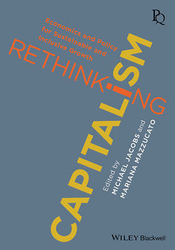 Jacobs, Michael - Rethinking Capitalism: Economics and Policy for Sustainable and Inclusive Growth, ebook