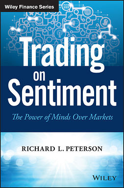 Peterson, Richard L. - Trading on Sentiment: The Power of Minds Over Markets, e-kirja