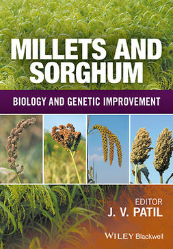 Patil, Jagannath V. - Millets and Sorghum: Biology and Genetic Improvement, ebook