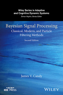 Candy, James V. - Bayesian Signal Processing: Classical, Modern, and Particle Filtering Methods, ebook