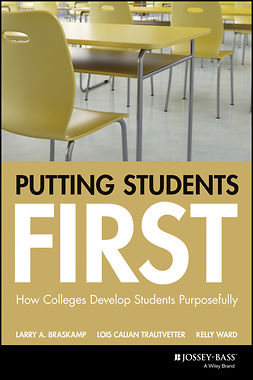Braskamp, Larry A. - Putting Students First: How Colleges Develop Students Purposefully, e-kirja