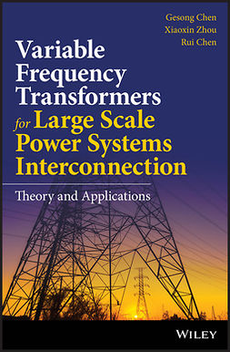 Chen, Gesong - Variable Frequency Transformers for Large Scale Power Systems Interconnection: Theory and Applications, ebook