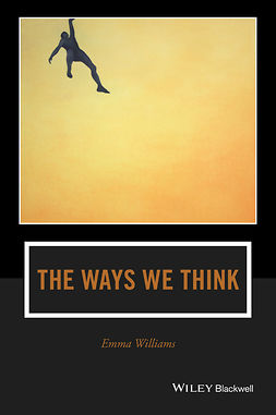 Williams, Emma - The Ways We Think: From the Straits of Reason to the Possibilities of Thought, e-kirja