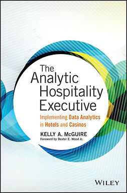 McGuire, Kelly A. - The Analytic Hospitality Executive: Implementing Data Analytics in Hotels and Casinos, e-kirja