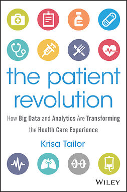Tailor, Krisa - The Patient Revolution: How Big Data and Analytics Are Transforming the Health Care Experience, ebook