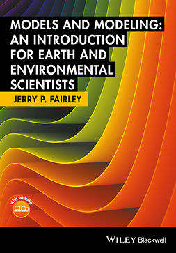 Fairley, Jerry P. - Models and Modeling: An Introduction for Earth and Environmental Scientists, ebook