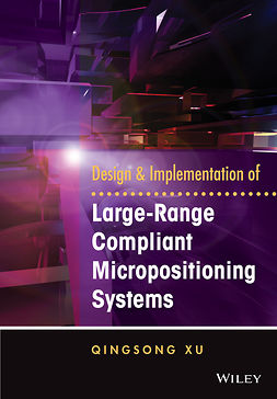 Xu, Qingsong - Design and Implementation of Large-Range Compliant Micropositioning Systems, e-kirja