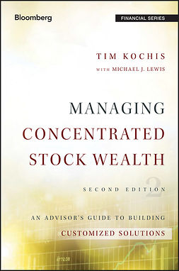 Kochis, Tim - Managing Concentrated Stock Wealth: An Advisor's Guide to Building Customized Solutions, ebook