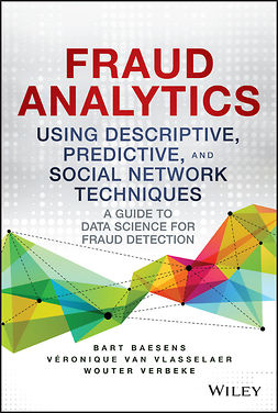 Baesens, Bart - Fraud Analytics Using Descriptive, Predictive, and Social Network Techniques: A Guide to Data Science for Fraud Detection, ebook