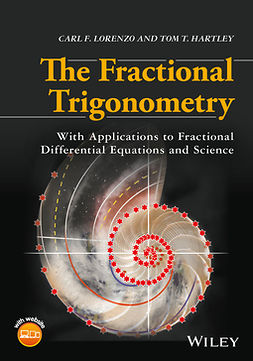 Hartley, Tom T. - The Fractional Trigonometry: With Applications to Fractional Differential Equations and Science, ebook