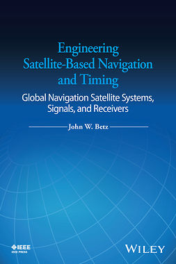 Betz, John W. - Engineering Satellite-Based Navigation and Timing: Global Navigation Satellite Systems, Signals, and Receivers, ebook