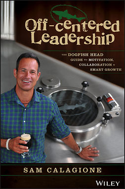 Calagione, Sam - Off-Centered Leadership: The Dogfish Head Guide to Motivation, Collaboration and Smart Growth, e-kirja