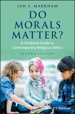 Markham, Ian S. - Do Morals Matter?: A Textbook Guide to Contemporary Religious Ethics, ebook