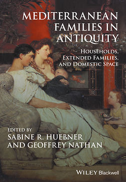Huebner, Sabine R. - Mediterranean Families in Antiquity: Households, Extended Families, and Domestic Space, ebook