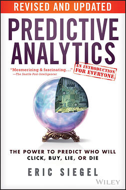 Siegel, Eric - Predictive Analytics: The Power to Predict Who Will Click, Buy, Lie, or Die, e-bok