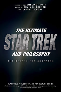 Decker, Kevin S. - The Ultimate Star Trek and Philosophy: The Search for Socrates, ebook