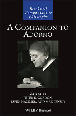 Gordon, Peter E. - A Companion to Adorno, e-kirja
