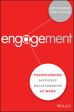 Bolman, Lee G. - Engagement: Transforming Difficult Relationships at Work, e-bok