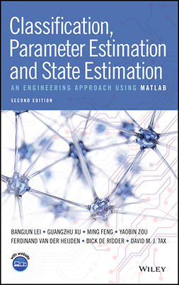 Feng, Ming - Classification, Parameter Estimation and State Estimation: An Engineering Approach Using MATLAB, e-kirja