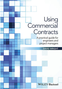 Wright, David - Using Commercial Contracts: A Practical Guide for Engineers and Project Managers, e-kirja