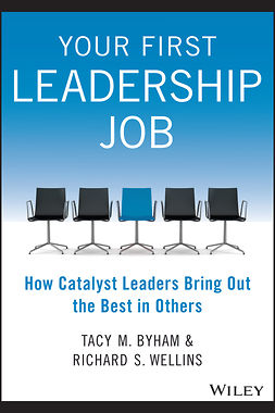 Byham, Tacy M. - Your First Leadership Job: How Catalyst Leaders Bring Out the Best in Others, ebook