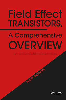 Valizadeh, Pouya - Field Effect Transistors, A Comprehensive Overview: From Basic Concepts to Novel Technologies, ebook