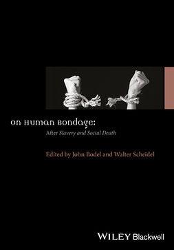 Bodel, John - On Human Bondage: AfterSlavery and Social Death, ebook