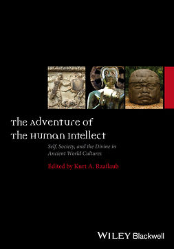 Raaflaub, Kurt A. - The Adventure of the Human Intellect: Self, Society, and the Divine in Ancient World Cultures, ebook