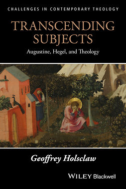 Holsclaw, Geoffrey - Transcending Subjects: Augustine, Hegel, and Theology, e-bok