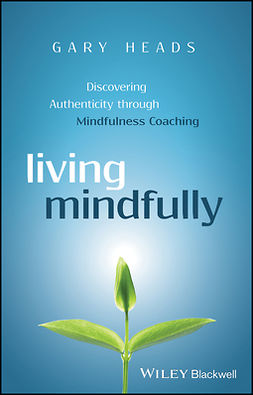 Heads, Gary - Living Mindfully: Discovering Authenticity through Mindfulness Coaching, ebook
