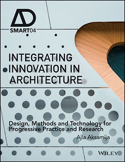 Aksamija, Ajla - Integrating Innovation in Architecture: Design, Methods and Technology for Progressive Practice and Research, e-kirja