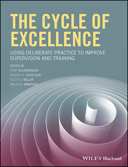 Goodyear, Rodney K. - The Cycle of Excellence: Using Deliberate Practice to Improve Supervision and Training, ebook