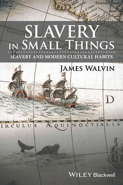 Walvin, James - Slavery in Small Things: Slavery and Modern Cultural Habits, e-bok