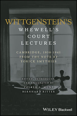 Munz, Volker - Wittgenstein's Whewell's Court Lectures: Cambridge, 1938 - 1941, From the Notes by Yorick Smythies, ebook